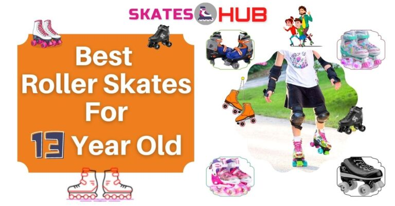 Best Roller Skates For 13 Year Old