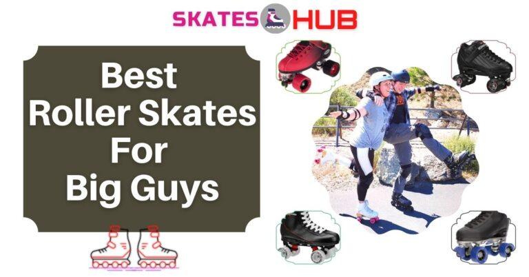 Best Roller Skates For Big Guys