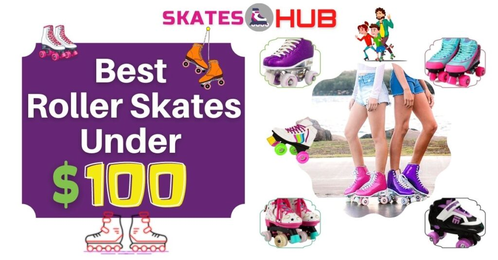 Best Roller Skates Under 100$