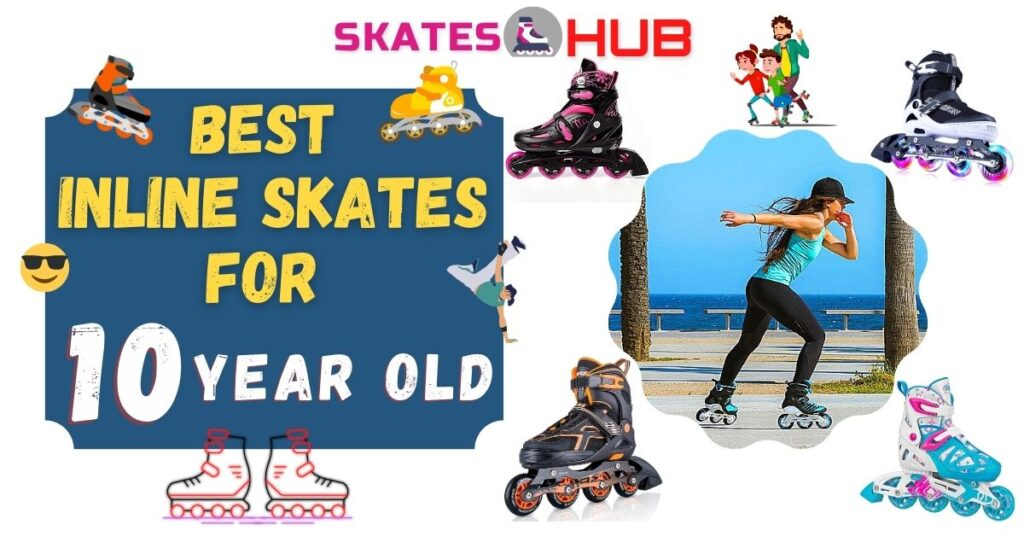Best Inline Skates For 10 Year Old Kids