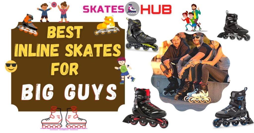 Best Inline Skates For Big Guys