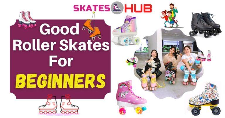 Good Roller Skates For Beginners
